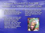 3 recent revolution in free will debate the work of benjamin libet