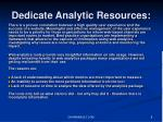 dedicate analytic resources