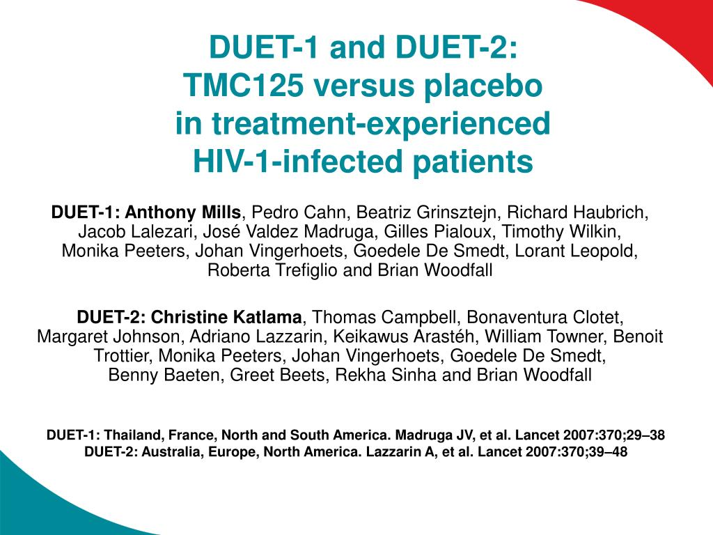 duet 1 and duet 2 tmc125 versus placebo in treatment experienced hiv 1 infected patients l.
