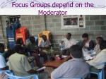 focus groups depend on the moderator