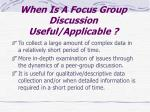 when is a focus group discussion useful applicable