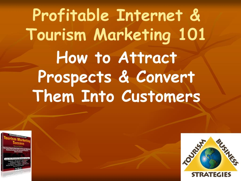 profitable internet tourism marketing 101 how to attract prospects convert them into customers l.