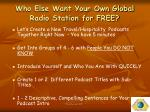 who else want your own global radio station for free