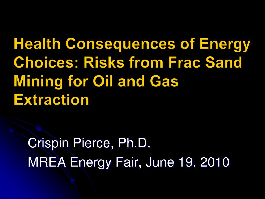 health consequences of energy choices risks from frac sand mining for oil and gas extraction l.
