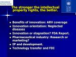 the stronger the intellectual property rights the better
