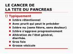 le cancer de la tete du pancreas