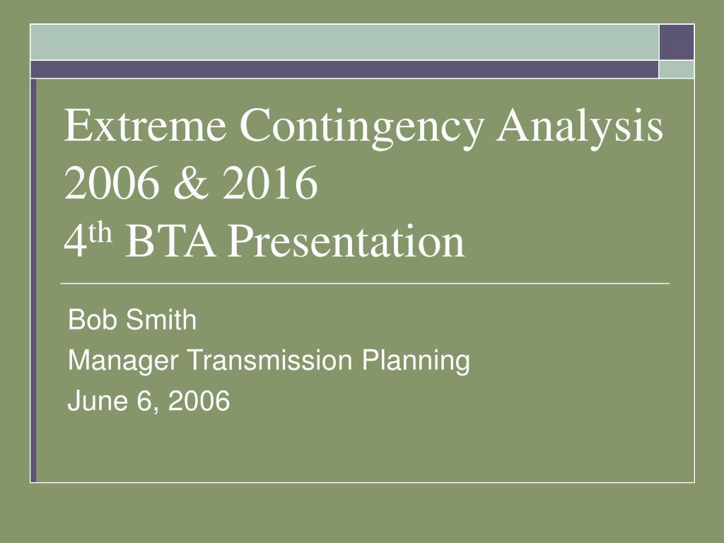 extreme contingency analysis 2006 2016 4 th bta presentation l.