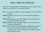 why a private seminar