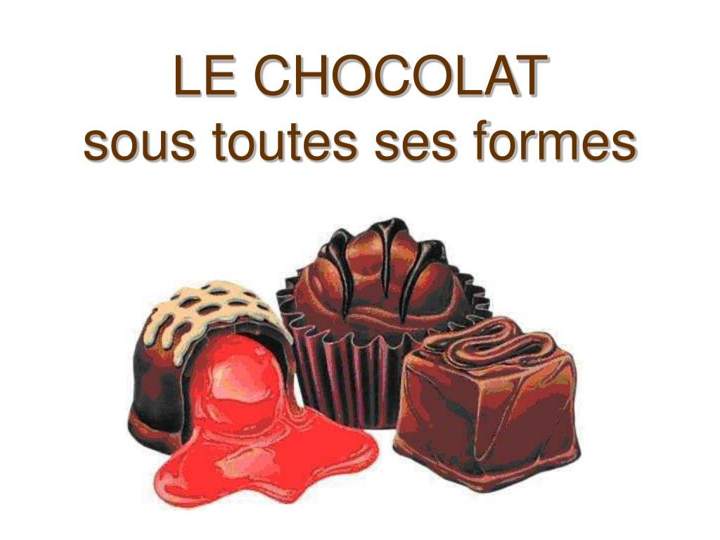 le chocolat sous toutes ses formes l.