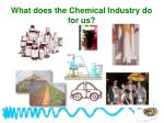 what does the chemical industry do for us