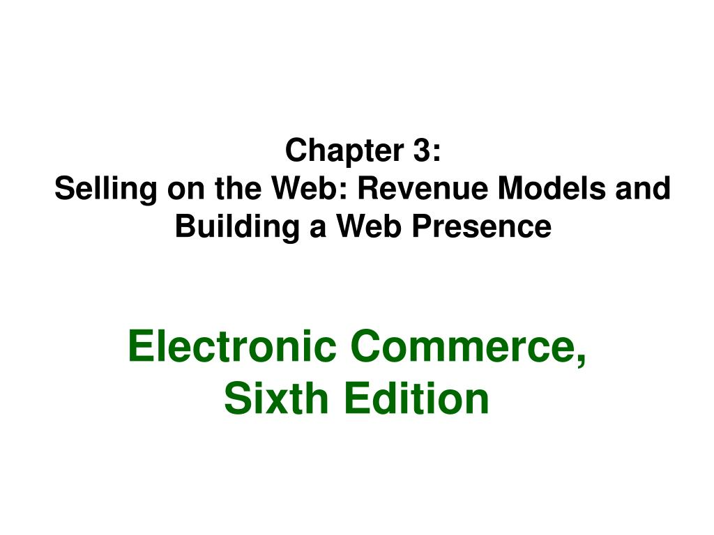 chapter 3 selling on the web revenue models and building a web presence l.