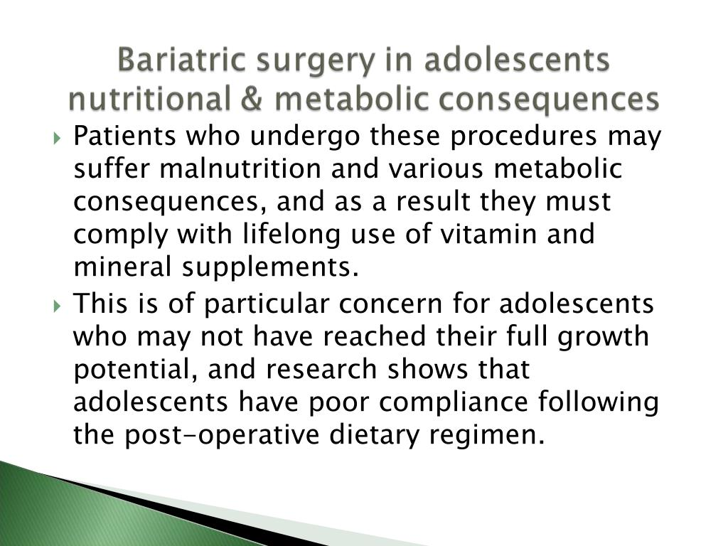 Patients who undergo these procedures may suffer malnutrition and various metabolic consequences, and as a result they must comply with lifelong use of vitamin and mineral supplements.