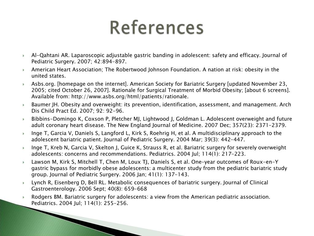 Al-Qahtani AR. Laparoscopic adjustable gastric banding in adolescent: safety and efficacy. Journal of Pediatric Surgery. 2007; 42:894-897.