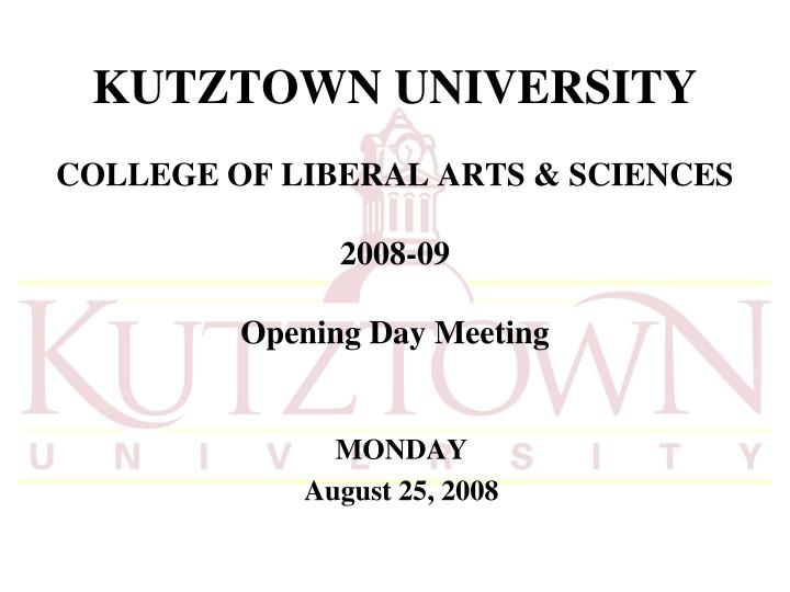 kutztown university college of liberal arts sciences 2008 09 opening day meeting n.
