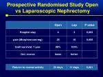 prospective randomised study open vs laparoscopic nephrectomy