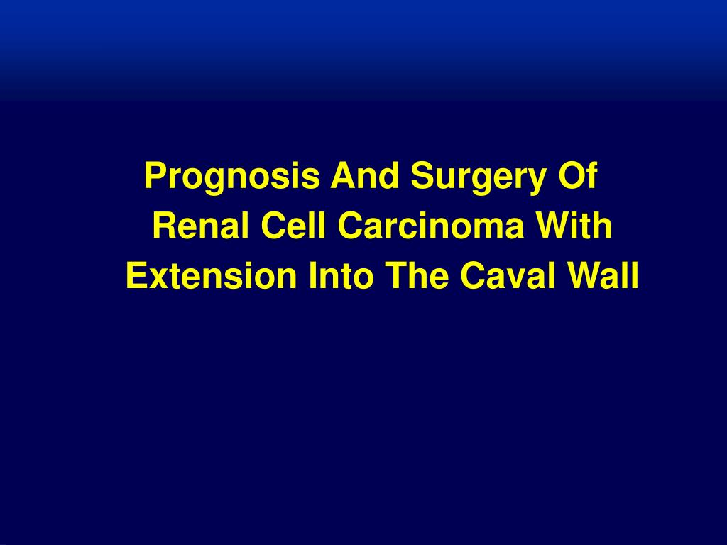 Prognosis And Surgery Of Renal Cell Carcinoma With Extension Into The Caval Wall