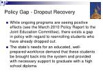policy gap dropout recovery