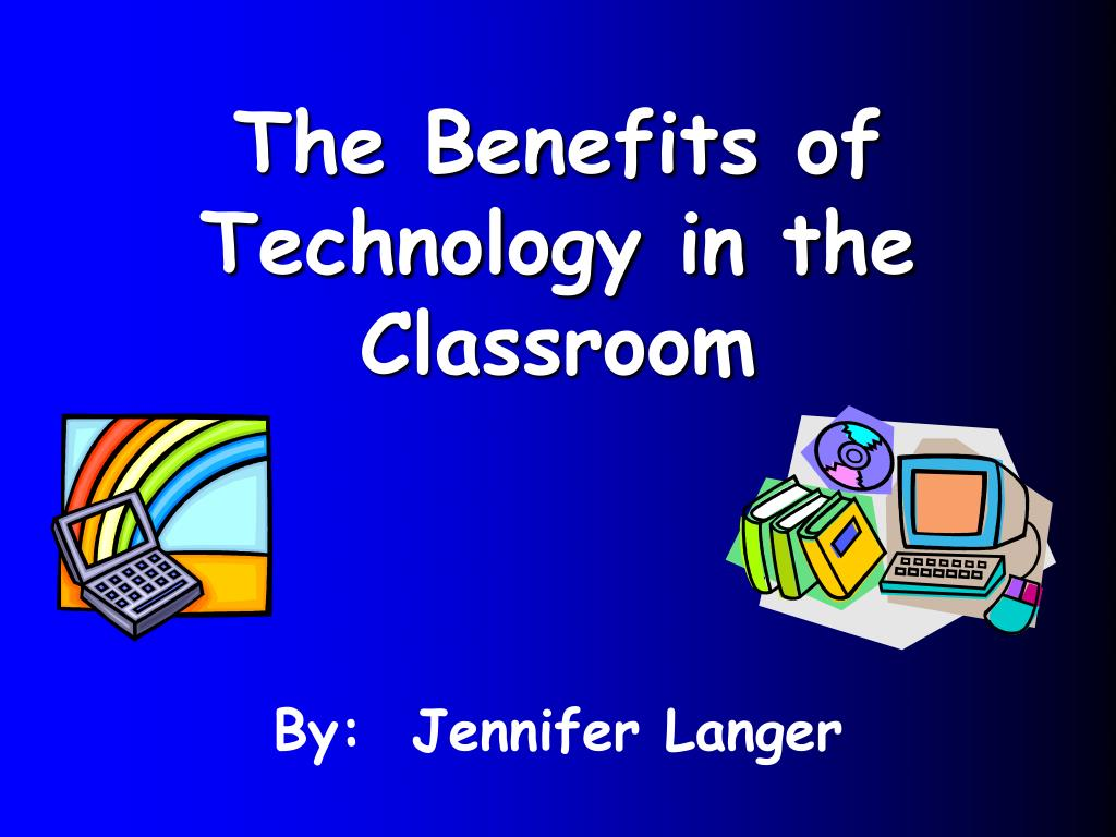 benefits of technology in the classroom essay Online essay writing help  i am going to list 15 disadvantages of technology in  saved it in your laptop to get the highest grade in class but all of sudden.