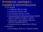 amiodarone posologia e modalit di somministrazione