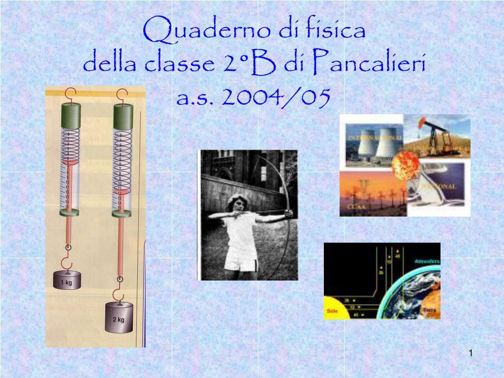 quaderno di fisica della classe 2 b di pancalieri a s 2004 05 l.