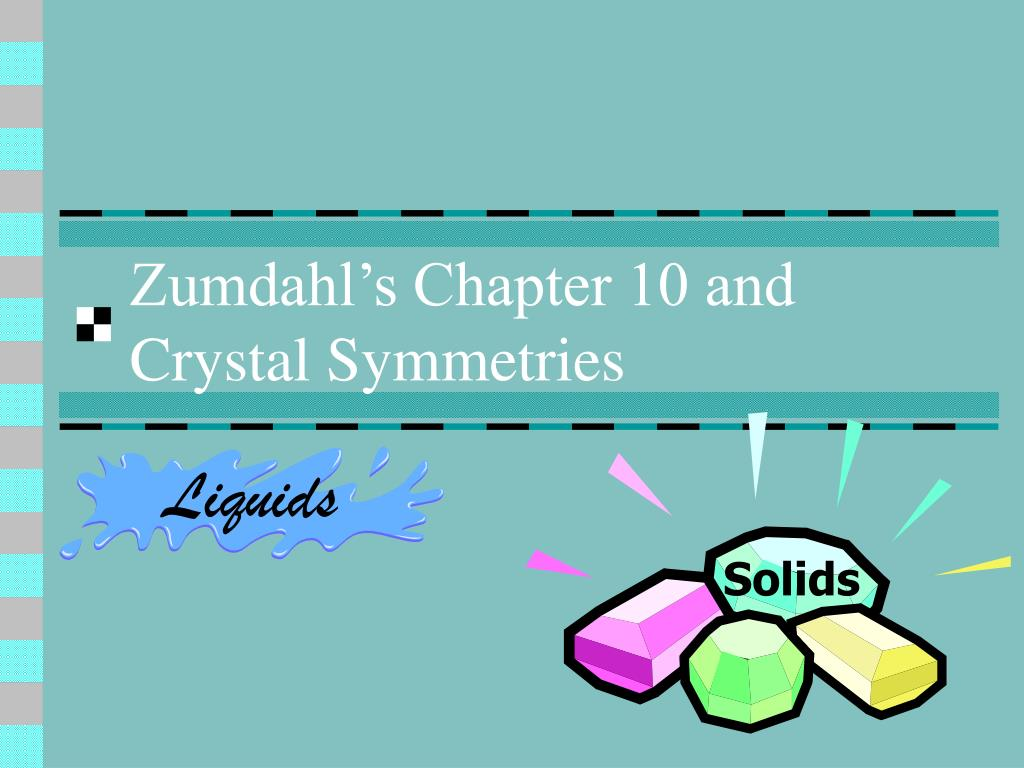 zumdahl s chapter 10 and crystal symmetries l.
