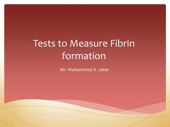 tests to measure fibrin formation n.