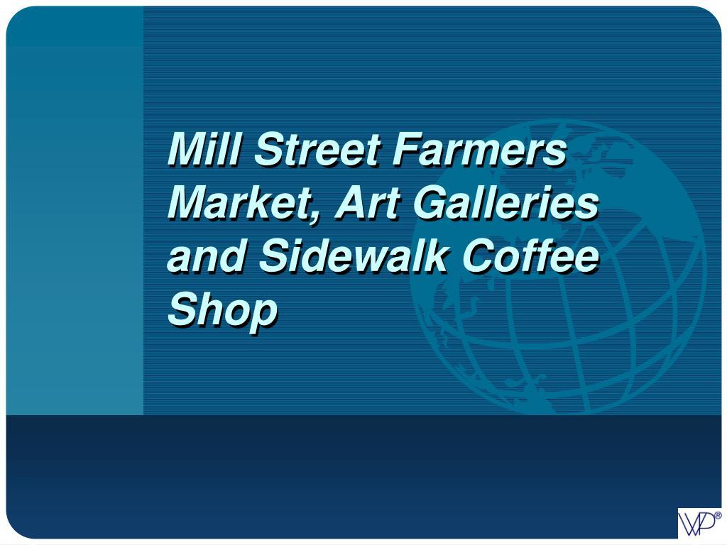 Mill Street Farmers Market, Art Galleries and Sidewalk Coffee Shop
