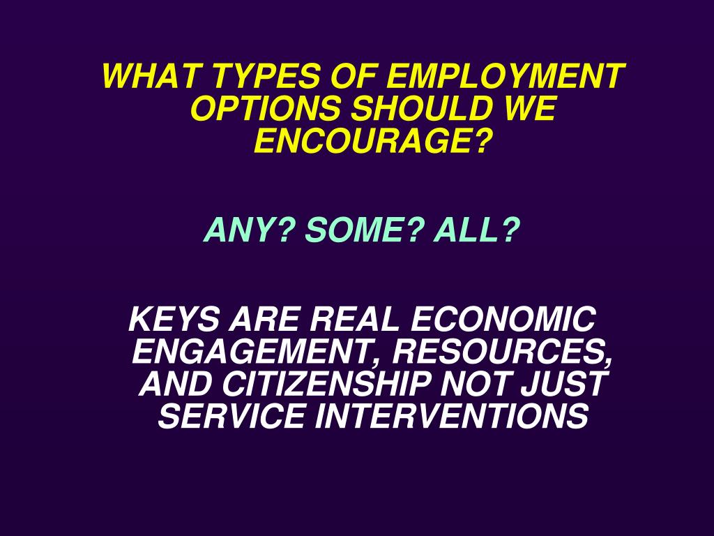 WHAT TYPES OF EMPLOYMENT OPTIONS SHOULD WE ENCOURAGE?