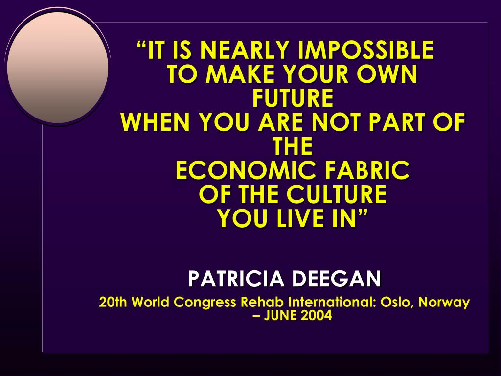 """""""IT IS NEARLY IMPOSSIBLE              TO MAKE YOUR OWN                  FUTURE                                          WHEN YOU ARE NOT PART OF THE                                             ECONOMIC FABRIC                         OF THE CULTURE                      YOU LIVE IN"""""""