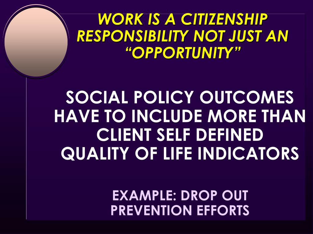 """WORK IS A CITIZENSHIP RESPONSIBILITY NOT JUST AN """"OPPORTUNITY"""""""