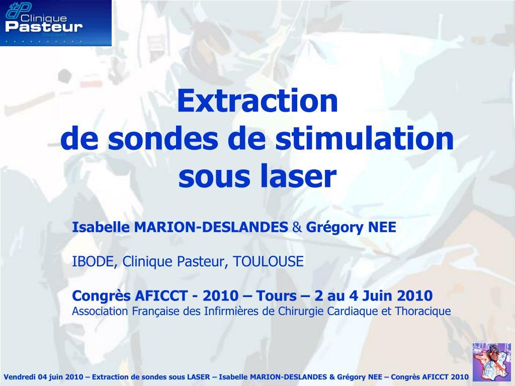 extraction de sondes de stimulation sous laser l.