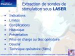 extraction de sondes de stimulation sous laser2