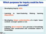 which purposes for inquiry could be fore grounded