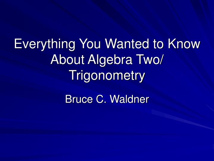 Everything you wanted to know about algebra two trigonometry