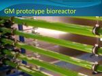 gm prototype bioreactor