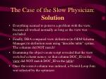 the case of the slow physician solution