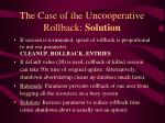 the case of the uncooperative rollback solution