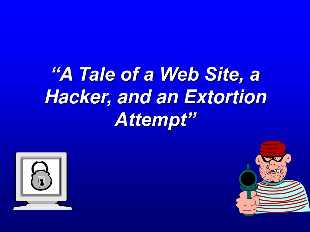 """""""A Tale of a Web Site, a Hacker, and an Extortion Attempt"""""""