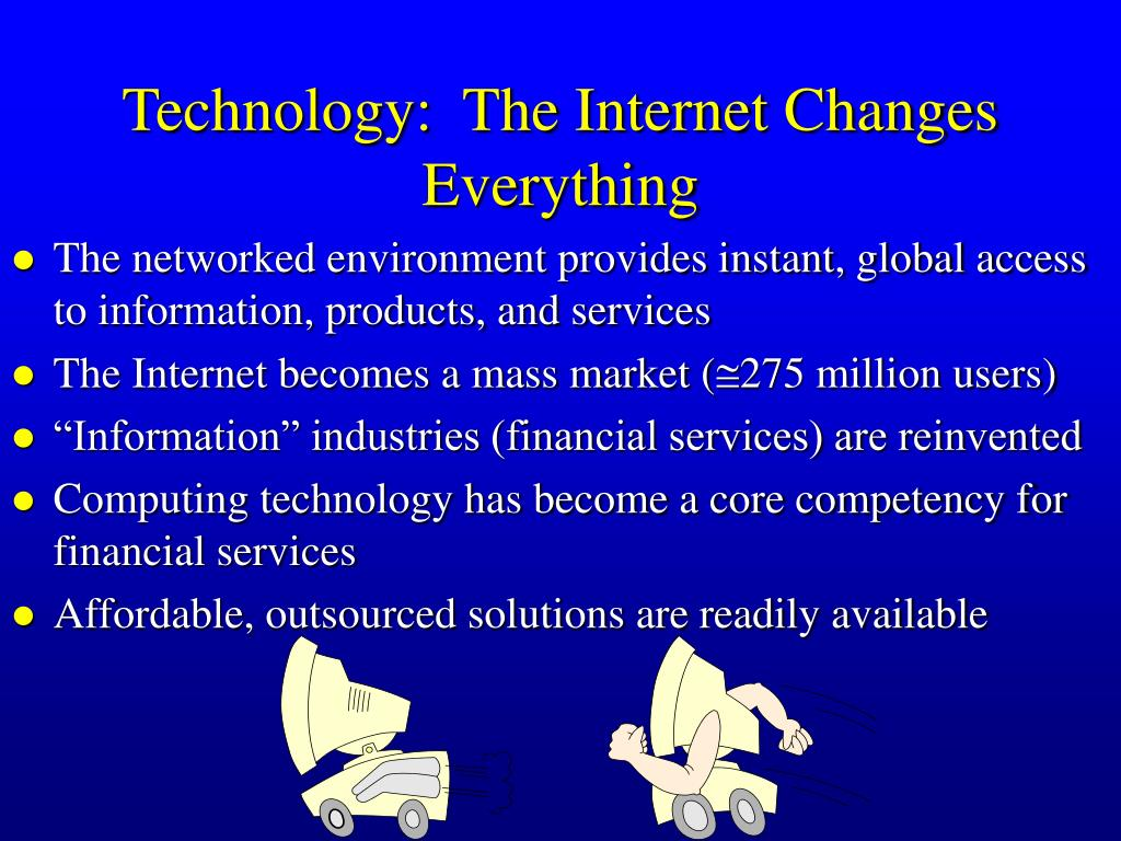 Technology:  The Internet Changes Everything