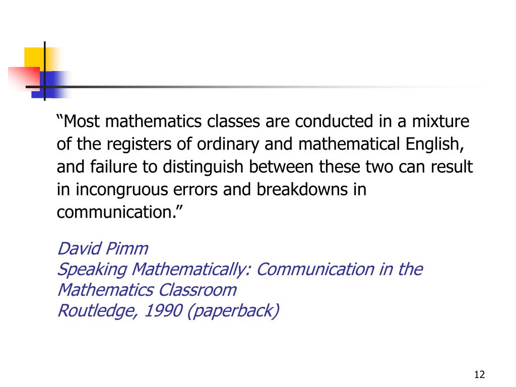 """Most mathematics classes are conducted in a mixture of the registers of ordinary and mathematical English, and failure to distinguish between these two can result in incongruous errors and breakdowns in communication."""