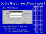 do the filters make different water