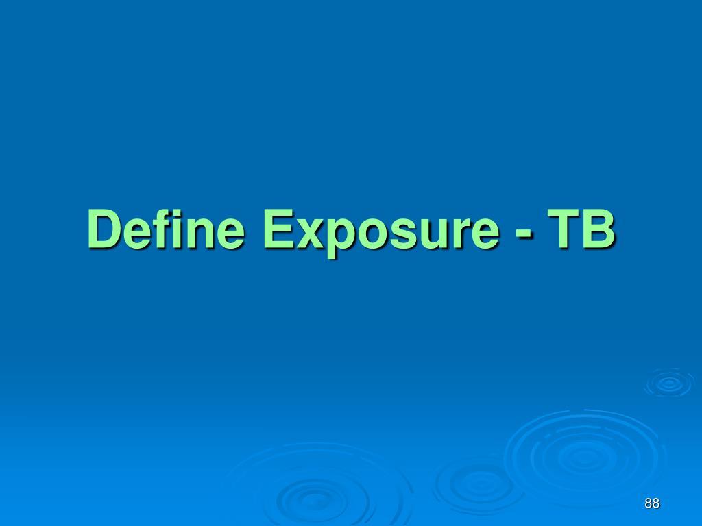 Define Exposure - TB