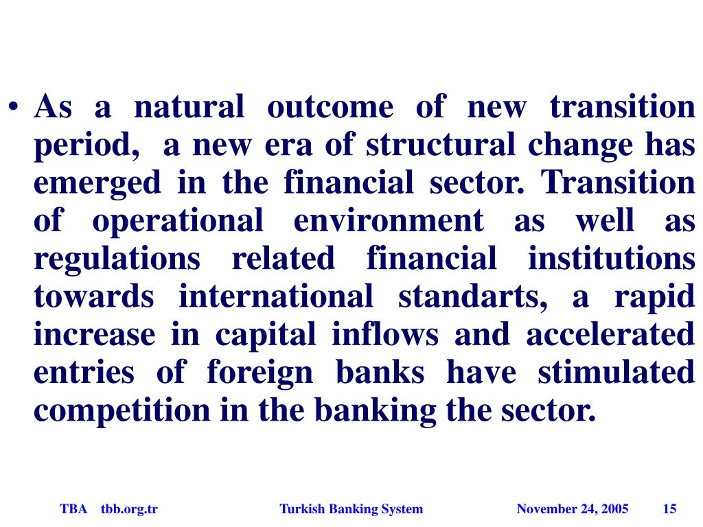 As a natural outcome of new transition period,  a new era of structural change has emerged in the financial sector. Transition of operational environment as well as regulations related financial institutions towards international standarts, a rapid increase in capital inflows and accelerated entries of foreign banks have stimulated competition in the banking the sector.