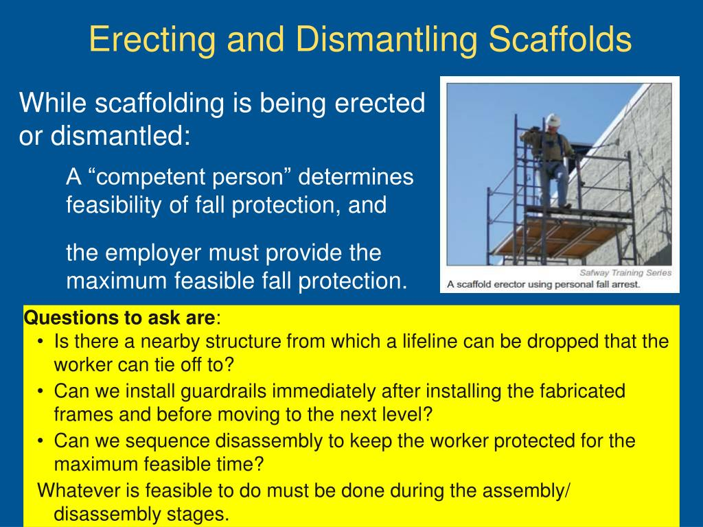While scaffolding is being erected or dismantled: