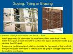 guying tying or bracing