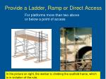 provide a ladder ramp or direct access