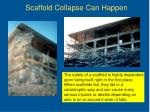 scaffold collapse can happen