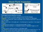 wood plank inspection