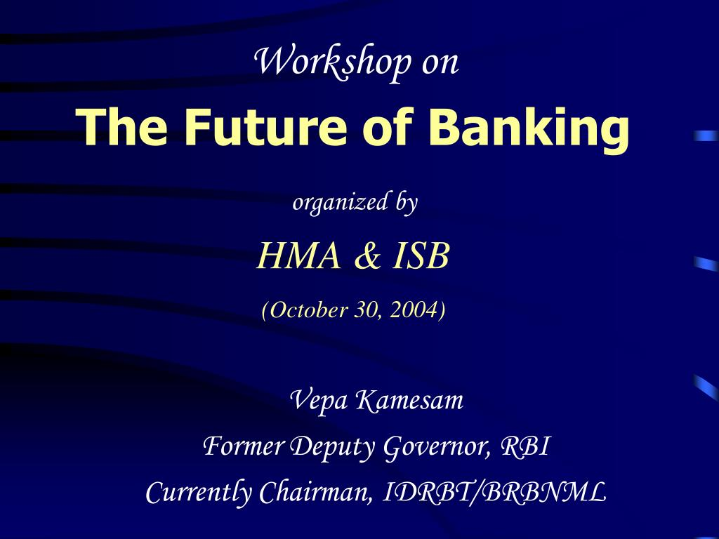 workshop on the future of banking organized by hma isb october 30 2004 l.
