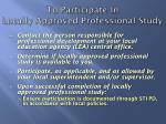 to participate in locally approved professional study